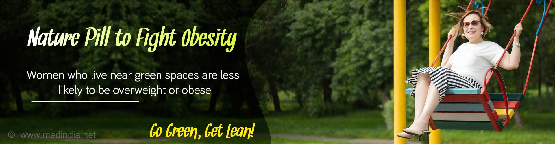 Nature pill to fight obesity. Women who live near green space are less likely to be overweight or obese. Go green, get lean!