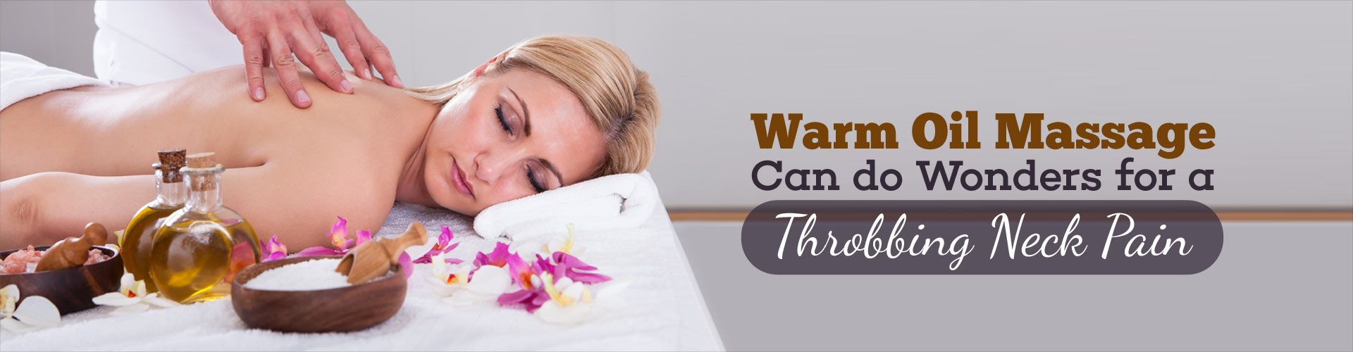 A Warm Oil Massage Can do Wonders for A Throbbing Neck Pain