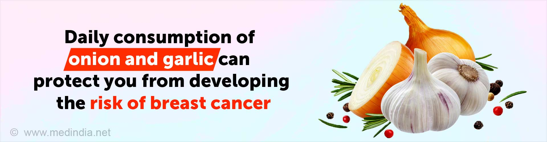Daily consumption of onion and garlic can protect you from developing the risk of breast cancer.