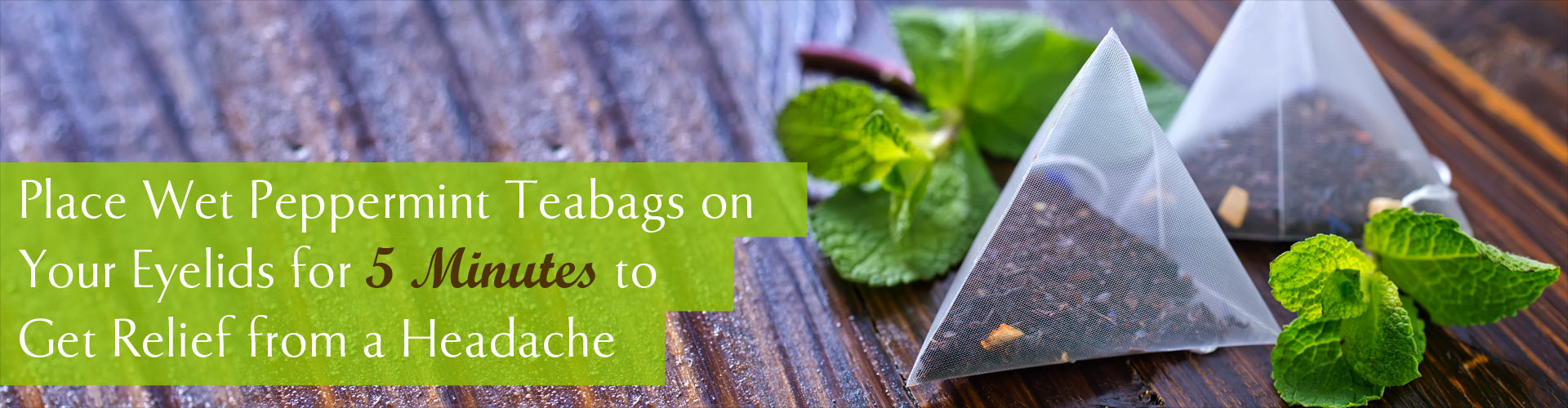 Place Wet Peppermint Teabags on Your Eyelids for 5 Minutes to Get Relief from a Headache