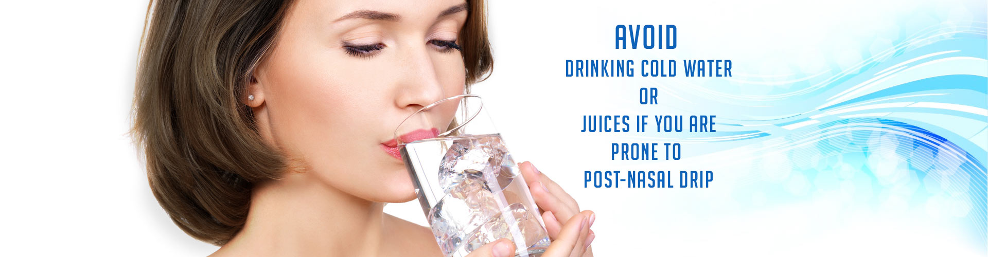 Avoid Drinking Cold Water or Juices if You Are Prone to Post-Nasal Drip