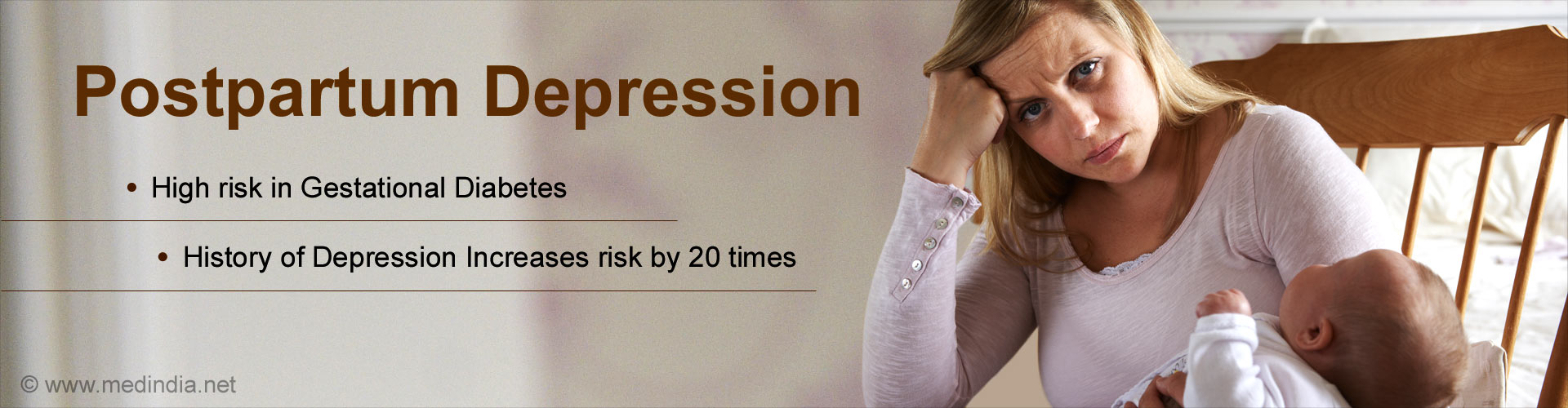 Postpartum Depression - High risk in gestational diabetes - Hisory of depession increase risk by 20 times