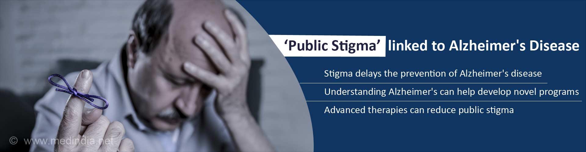 Public stigma linked to Alzheimer's disease - Stigma delays the prevention of Alzheimer's disease - Understanding Alzheimer's can help develop novel programs - Advanced therapies can reduce public stigma