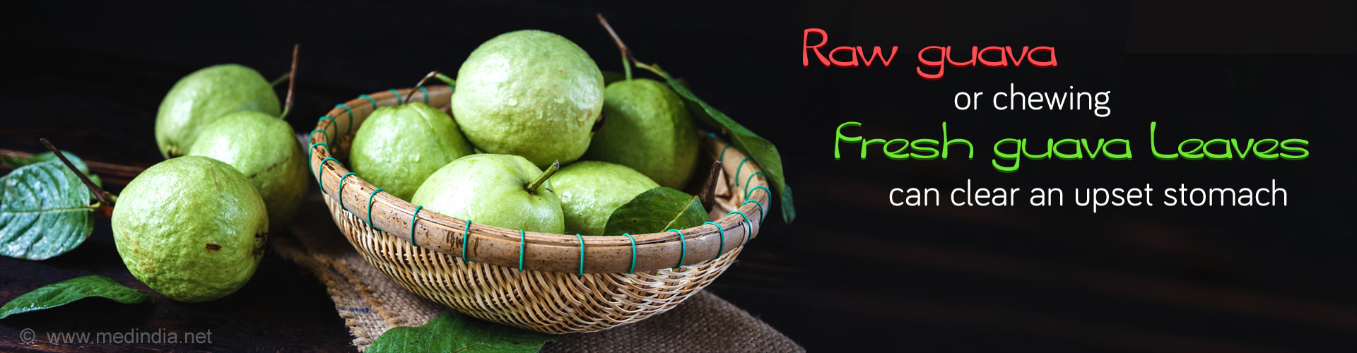 Raw guava or chewing fresh guava leaves can clear an upset stomach