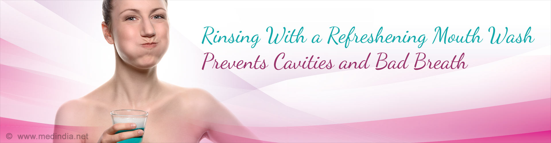Rinsing Your Mouth With a Refreshening Mouth Wash Prevents Cavities and Bad Breath