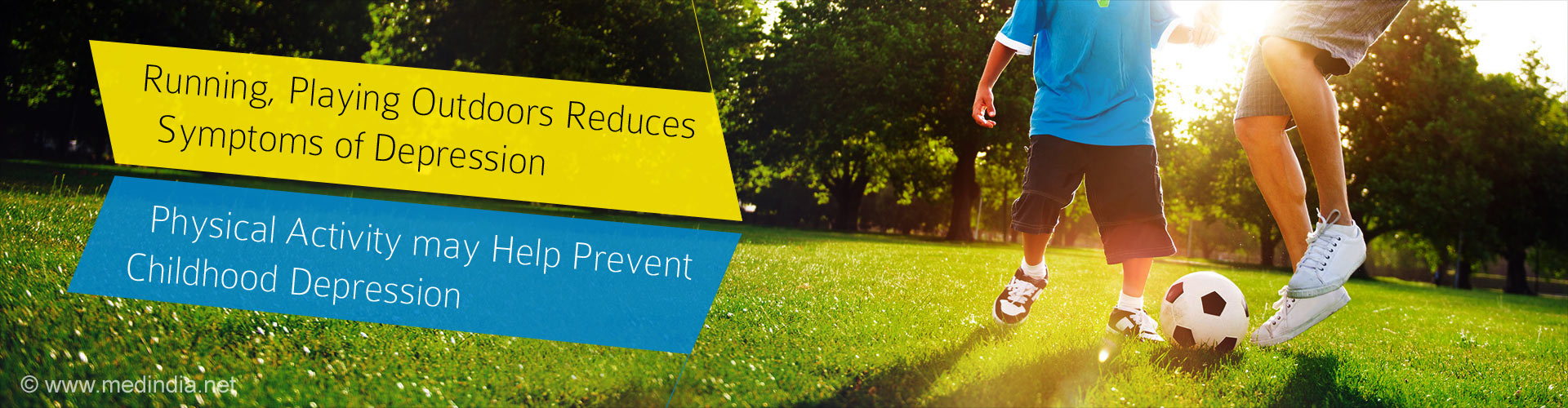 - Running, playing outdoor reduce symptoms of depression - Physical activity may help prevent childhood depression