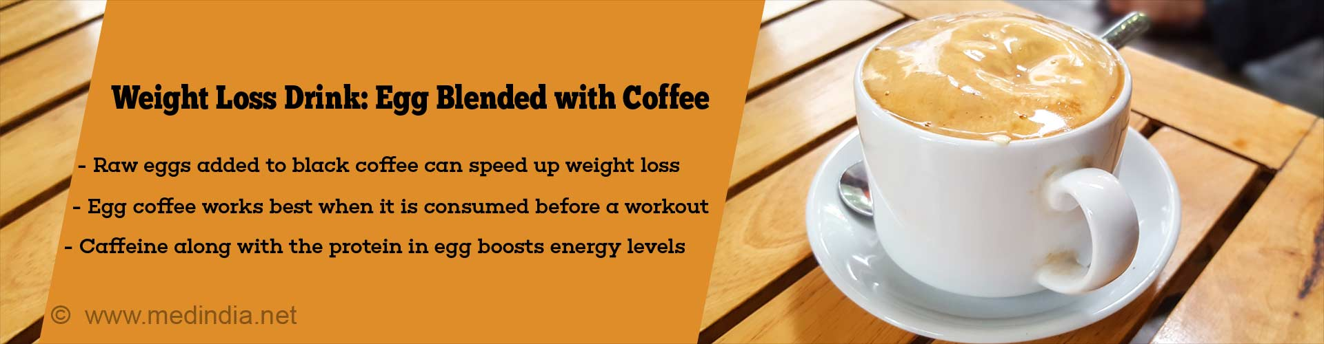 weight loss drink: egg blended with coffee - raw eggs added to black coffee can speed up weight loss - egg coffee work best when it is consumed after a workout - caffeine along with the protein in egg boosts energy levels