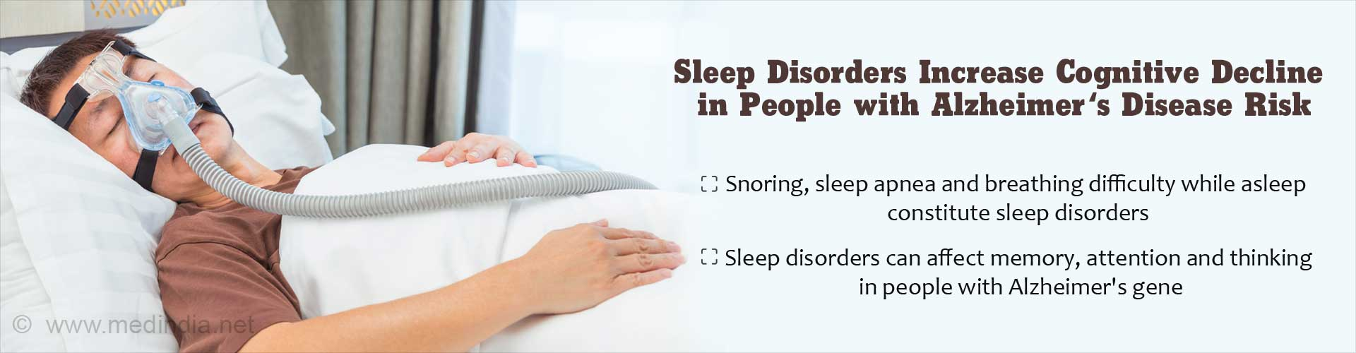 Sleep Disorders Increase Cognitive Decline in People with Alzheimer's Disease Risk - Snoring, sleep apnea and breathing difficulty while asleep constitute sleep disorders - Sleep disorders can affect memory, attention and thinking in people with Alzheimer's gene