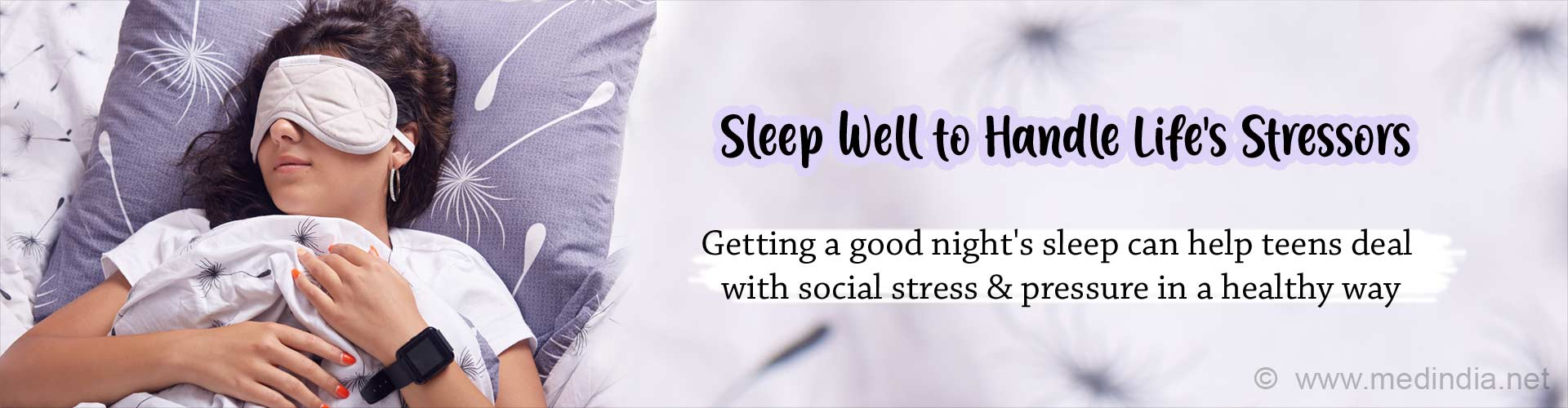 Sleep well to handle life's stressors. Getting a good night's sleep can help teens deal with social stress and pressure in a healthy way.