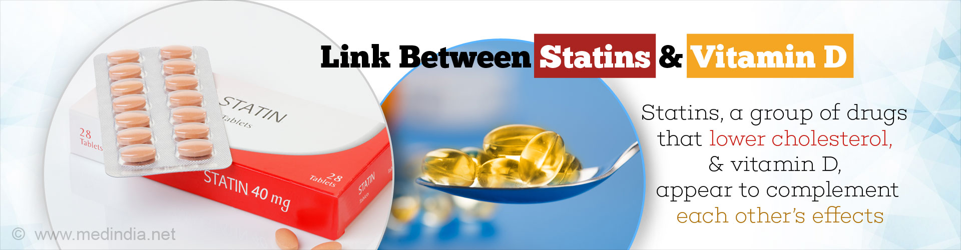 Link Between Statins and Vitamin D Statins, a group of drugs that lower cholesterol, & vitamin D, appear to complement each other's effects