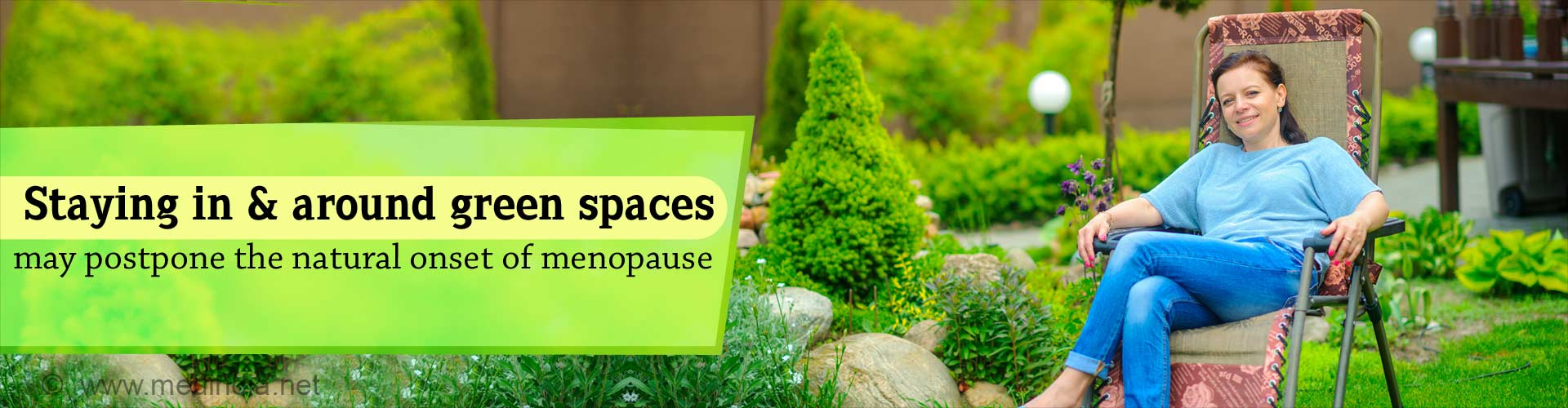 Staying in and around green spaces may postpone the natural onset of menopause.