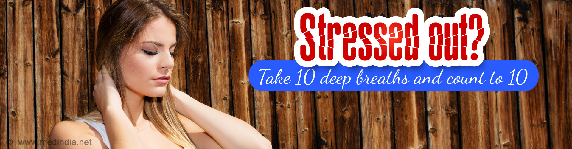 Stressed out? Take 10 deep breaths and count to 10.