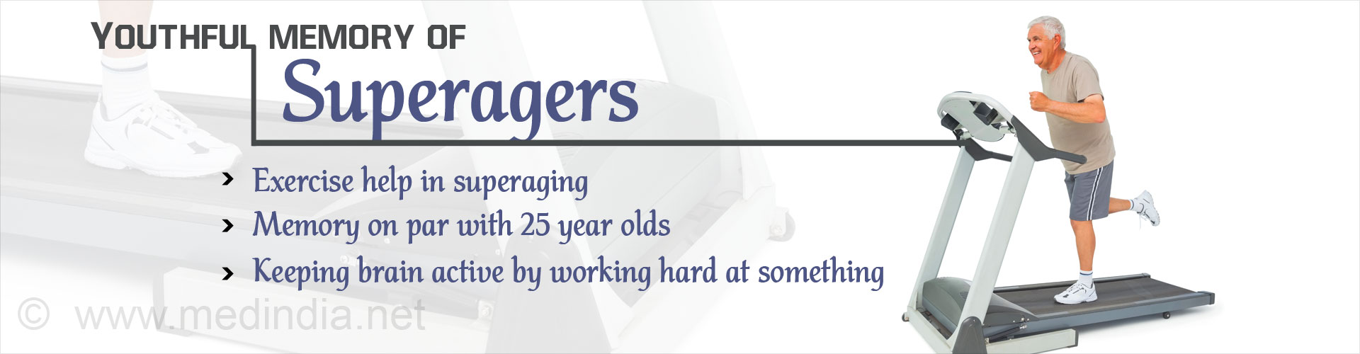 Youthful memory of superagers - Exercise helps in superaging - Memory on par with 25 year olds - Keeping brain active by working hard at something