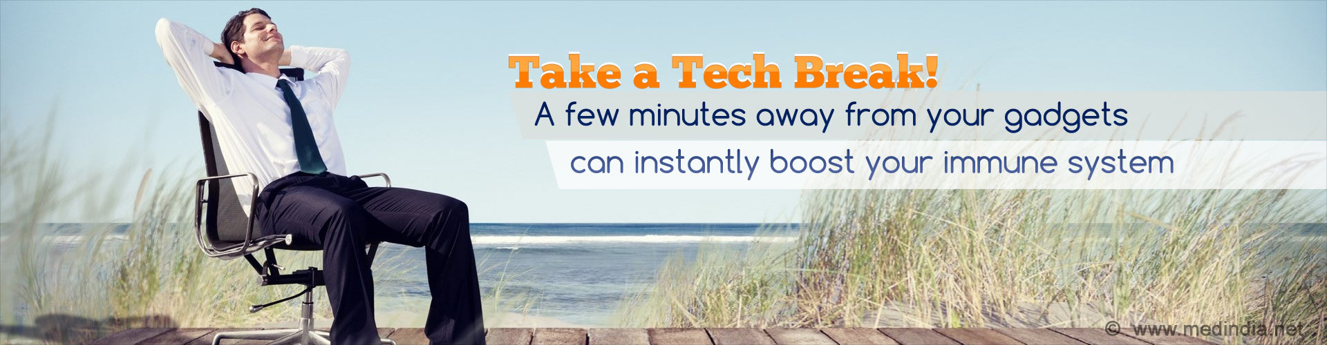 Take a Tech Break! A few minutes away from your gadgets can instantly boost your immune system