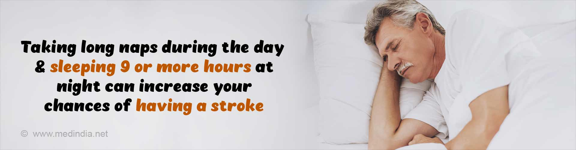 Taking long naps during the day and sleeping 9 or more hours at night can increase your chances of having a stroke.