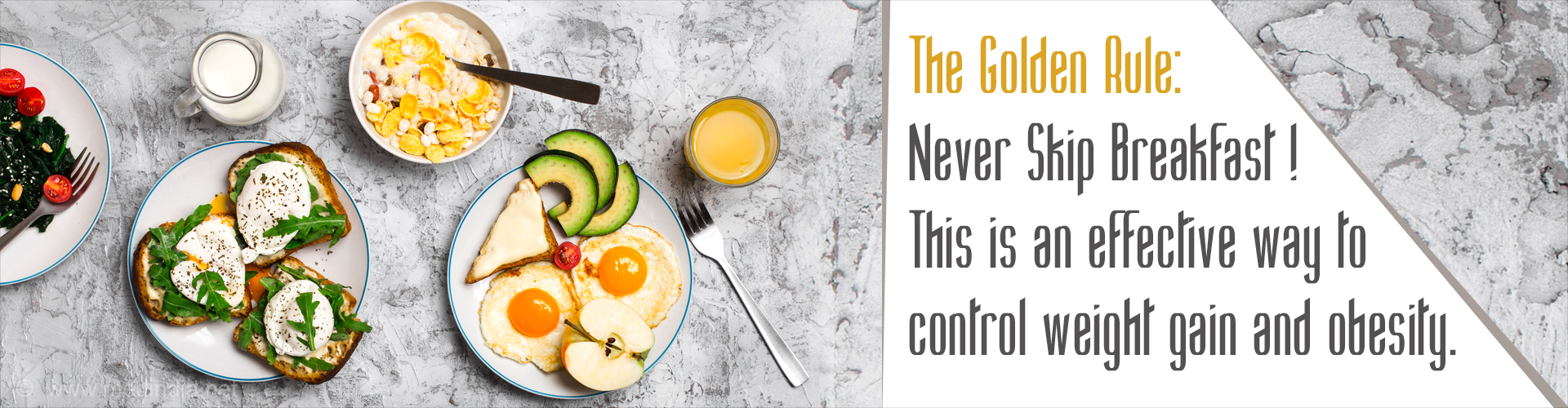 The Golden Rule: Never Skip Breakfast ! This is an effective way to control weight gain and obesity.
