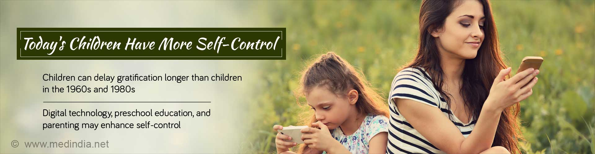 Today's children have more self-control. Children can delay gratification longer than children in the 1960s and 1980s. Digital technology, preschool education, and parenting may enhance self-control.