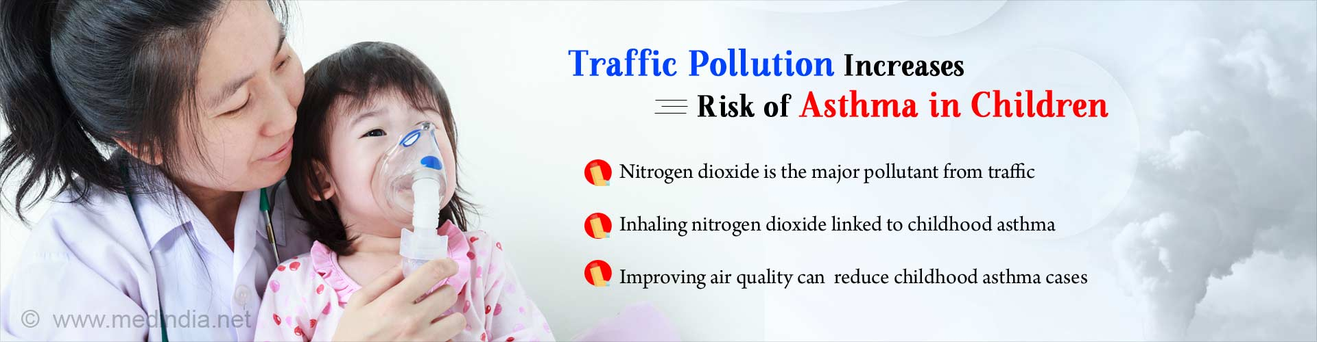 Traffic pollution increases risk of asthma in children. Nitrogen dioxide is the major pollutant from traffic. Inhaling nitrogen dioxide linked to childhood asthma. Improving air quality can reduce childhood asthma cases.