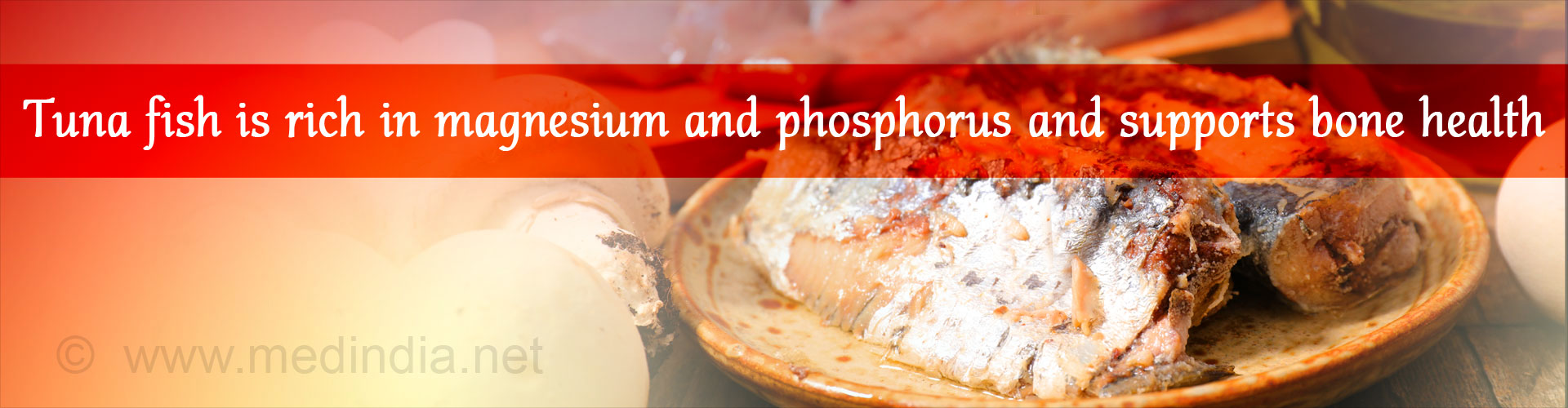 Tuna fish is rich in magnesium and phosphorous and supports bone health