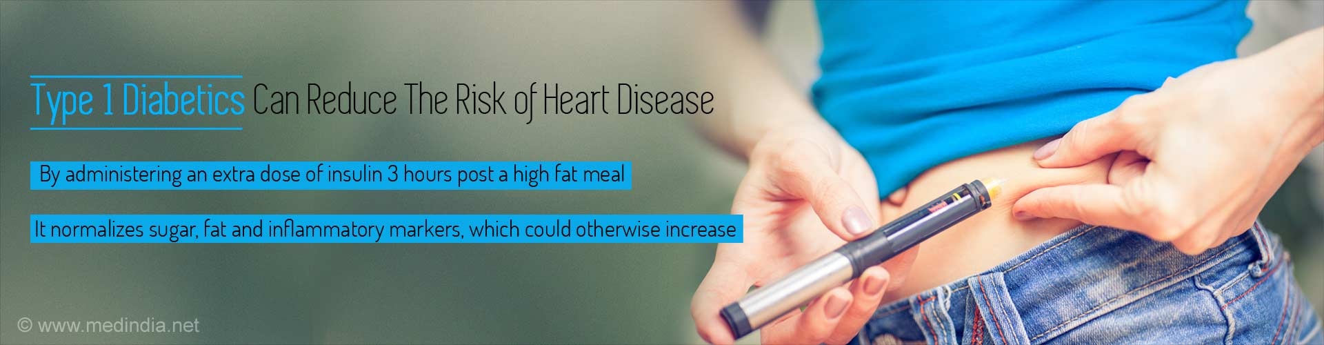 Type 1 Diabetics Can Reduce The Risk of Heart Disease - By administering an extra dose of insulin 3 hours post a high fat meal - It normalizes sugar, fat and inflammatory markers, which could otherwise increase