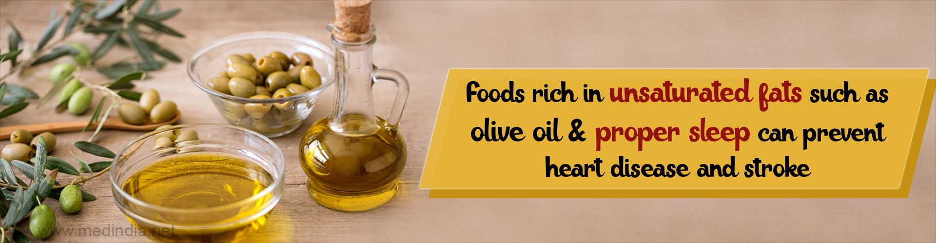 Foods rich in unsaturated fats such as olive oil and proper sleep can prevent heart disease and stroke.