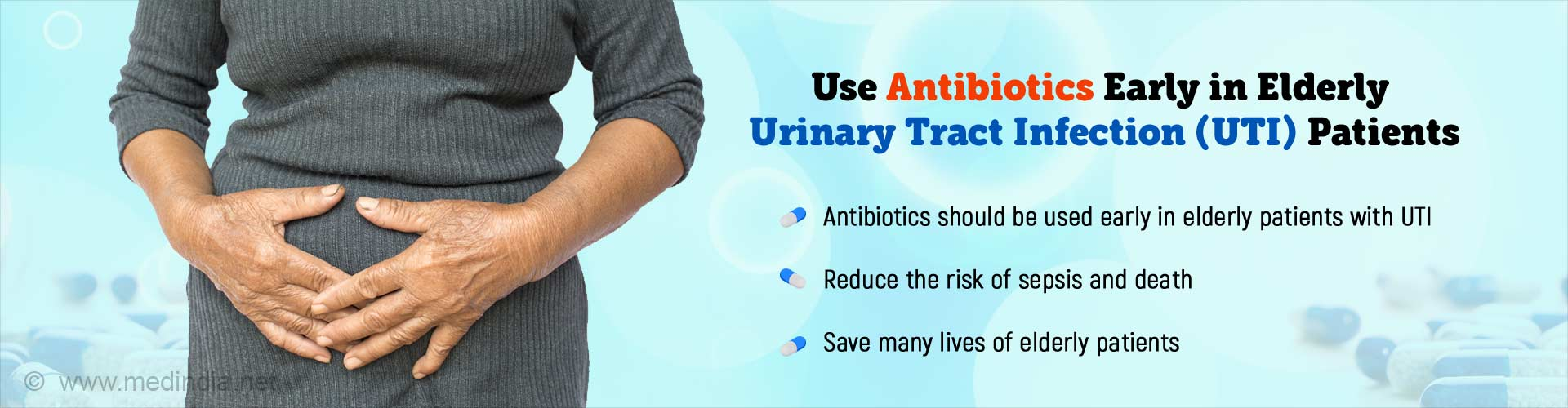 Use antibiotics early in elderly urinary tract infections (UTI) patients. Antibiotics should be used early in elderly patients with UTI. Reduces the risk of sepsis and death. Saves many lives of elderly patients.