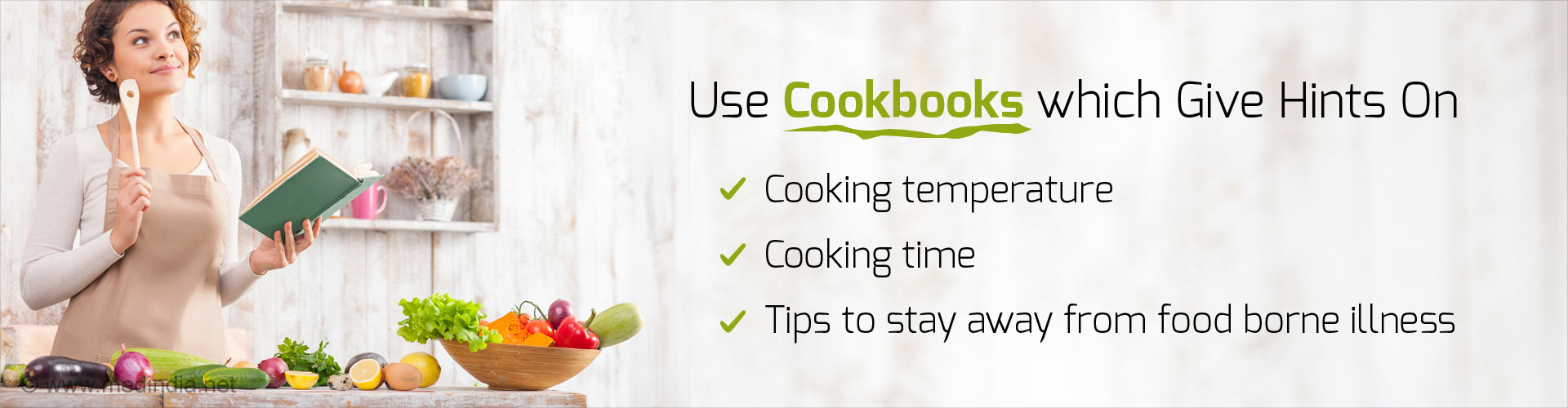 Use cookbooks which give hints on  - Cooking temperature - Cooking time - Tips to stay away from food borne illness