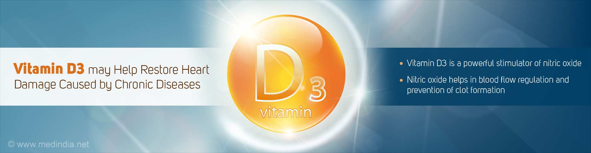 vitamin D3 may help restore heart damage caused by chronic diseases - vitamin D3 is a powerful stimulator of nitric oxide - nitric oxide helps in blood flow regulation and prevention of clot formation