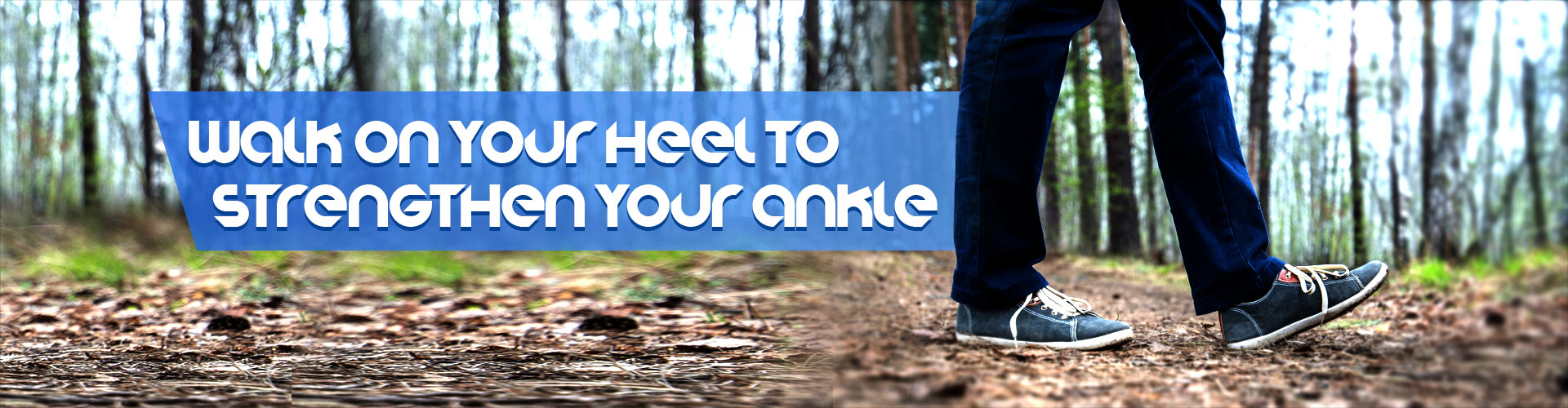Walk On Your Heel To Strengthen Your Ankle