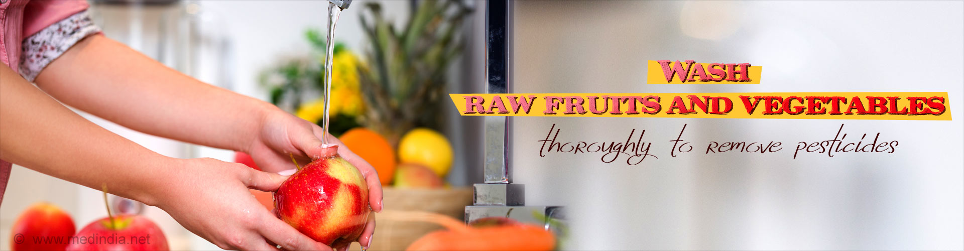 Wash raw fruits and vegetables thoroughly to remove pesticides and prevent intestinal worms