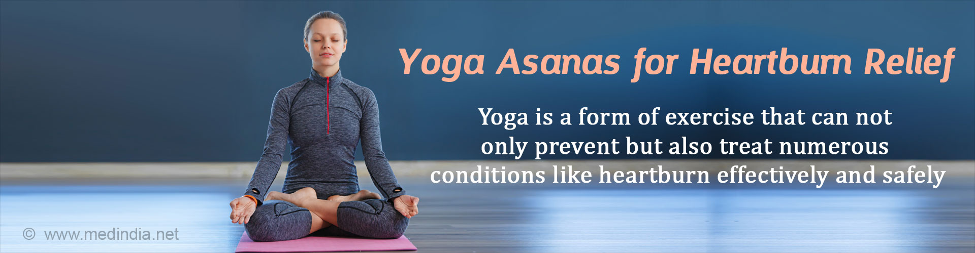 Yoga Asanas for Heartburn Relief: yoga is a form of exercise that can, not only prevent but also treat numerous conditions like heartburn effectively and safely