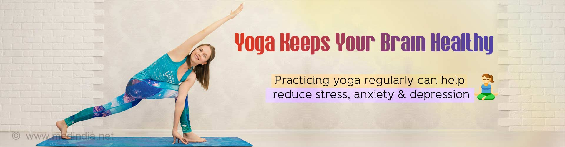 Yoga keeps your brain healthy. Practicing yoga regularly can help reduce stress, anxiety and depression.