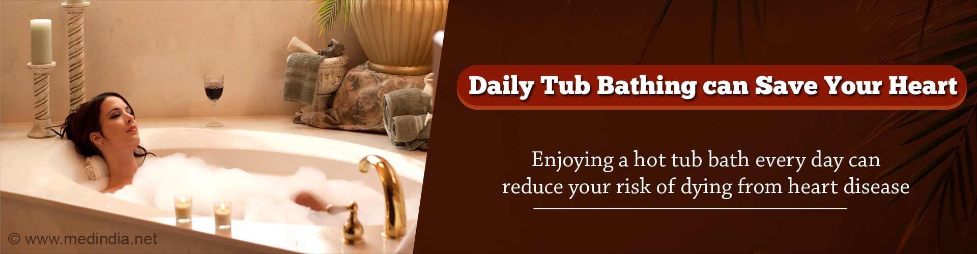 Regular Tub Bathing can Reduce Heart Disease Death Risk
