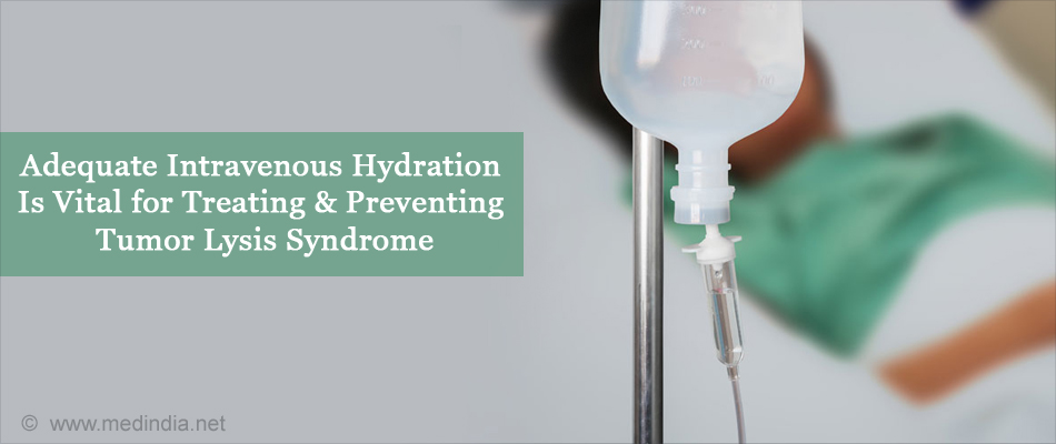 Adequate Intravenous Hydration Is Important to Treat & Prevent Tumor Lysis Syndrome