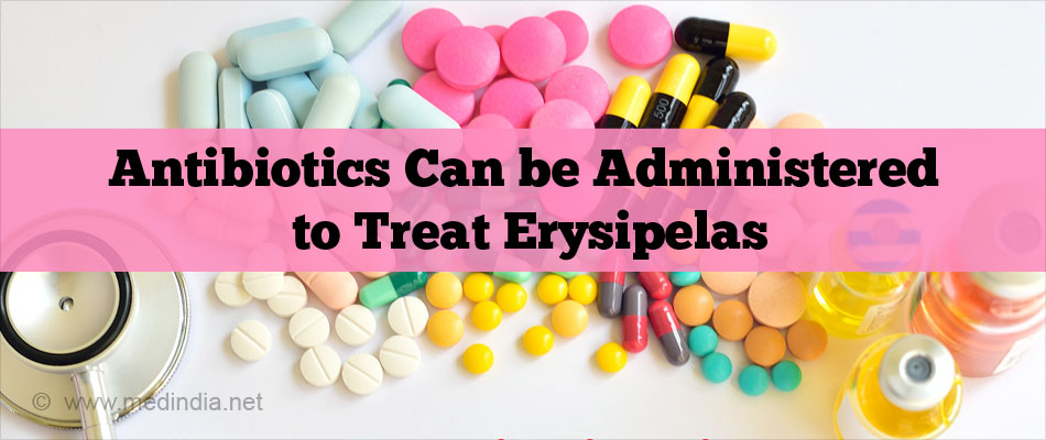 Antibiotics Can be Administered to Treat Erysipelas