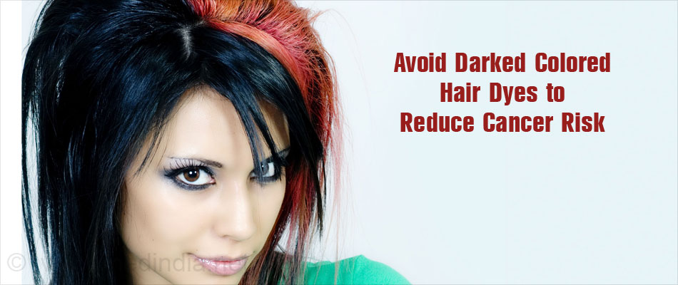 Avoid Darked Colored Hair Dyes to Reduce Cancer Risk