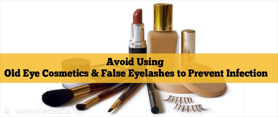 Avoid Using Old Eye Cosmetics & False Eyelashes to Prevent Infection