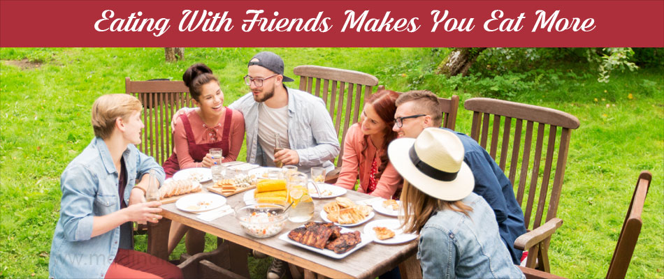 Causes of Overeating - Eating With Friends Makes us Eat More