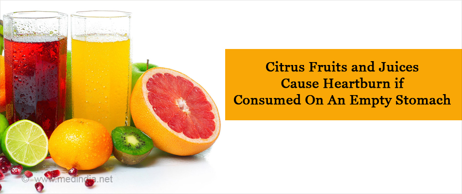 Citrus Fruits and Juices Cause Heartburn if Consumed On An Empty Stomach