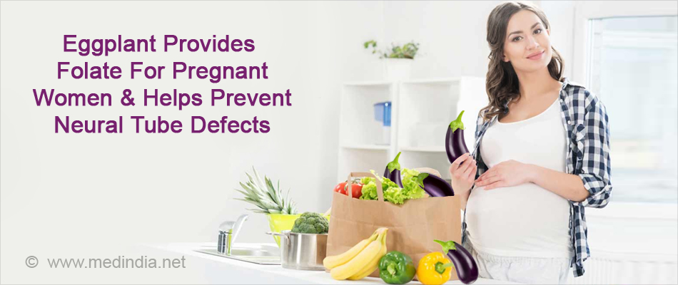 Eggplant Provides Folate For Pregnant Women & Helps Prevent Neural Tube Defects