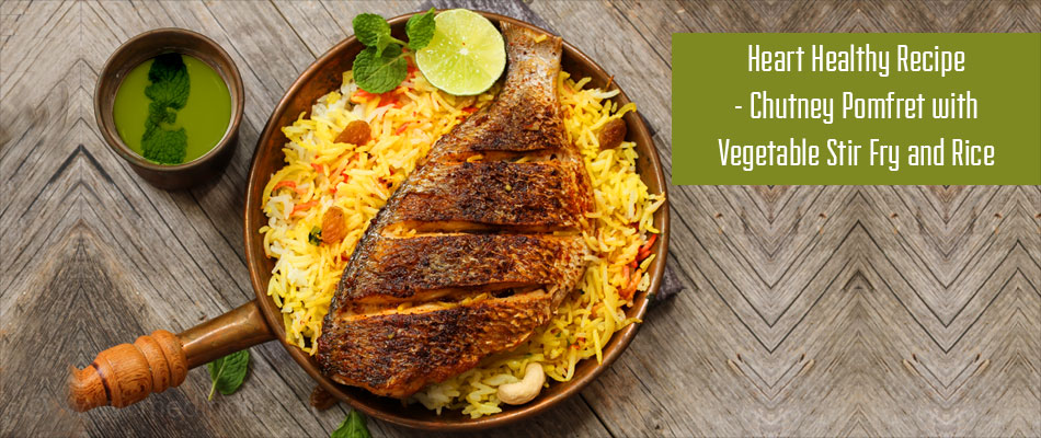 Heart Healthy Recipe - Chutney Pomfret with Vegetable Stir Fry and Rice