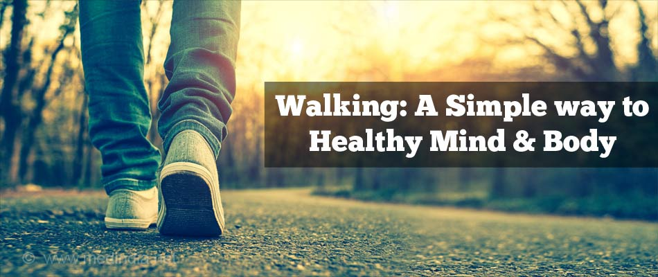 Walking: A Simple Way To Healthy Mind And Body