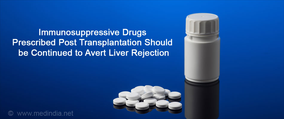 Immunosuppressive Drugs Prescribed After the Transplant Should Be Continued To Avoid Liver Rejection
