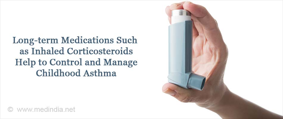 Long term medications such as inhaled corticosteroids help to Control and Manage Childhood Asthma