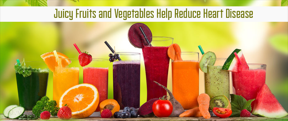 Juicy Fruits and Vegetables Helps Reduce Heart Disease