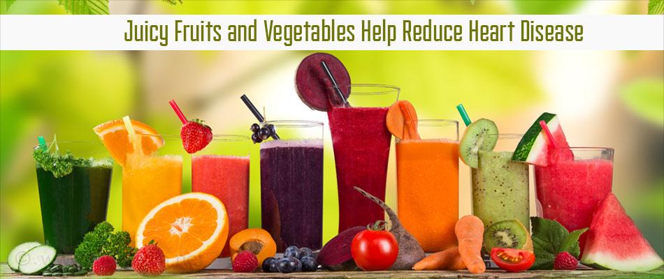 Juicy Fruits and Vegetables Helps Reduce Heart Disease