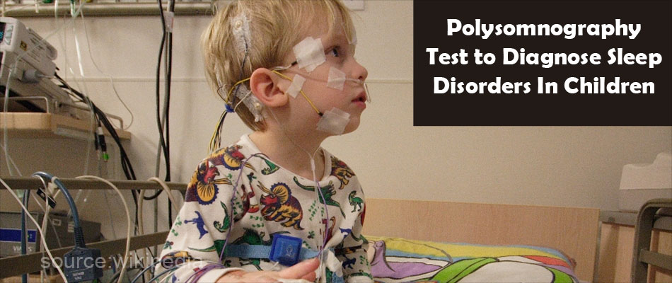 Polysomnography Test to Diagnose Sleep Disorders In Children