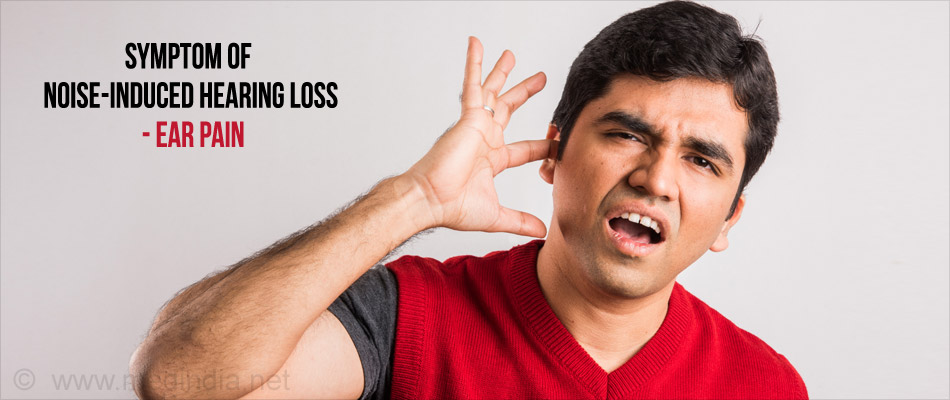 Symptom of Noise-Induced Hearing Loss - Ear Pain