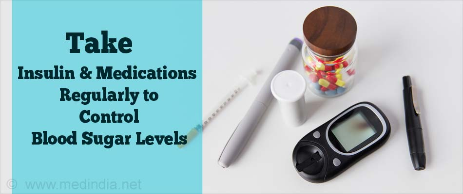 Take Insulin & Medications Regularly to Control Blood Sugar Levels