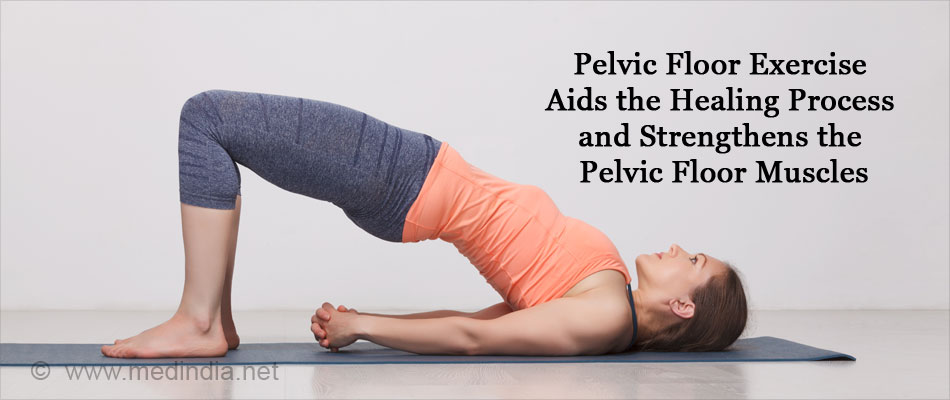 Pelvic Floor Exercise Helps in Aiding the Healing Process and Strengthening the Pelvic Floor Muscles